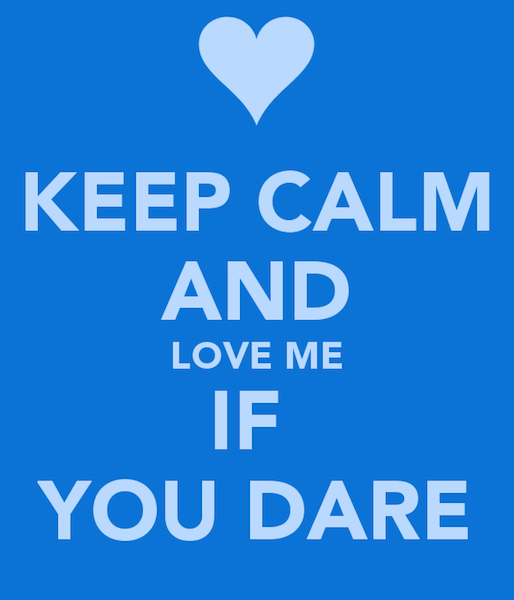keep-calm-and-love-me-if-you-dare-2